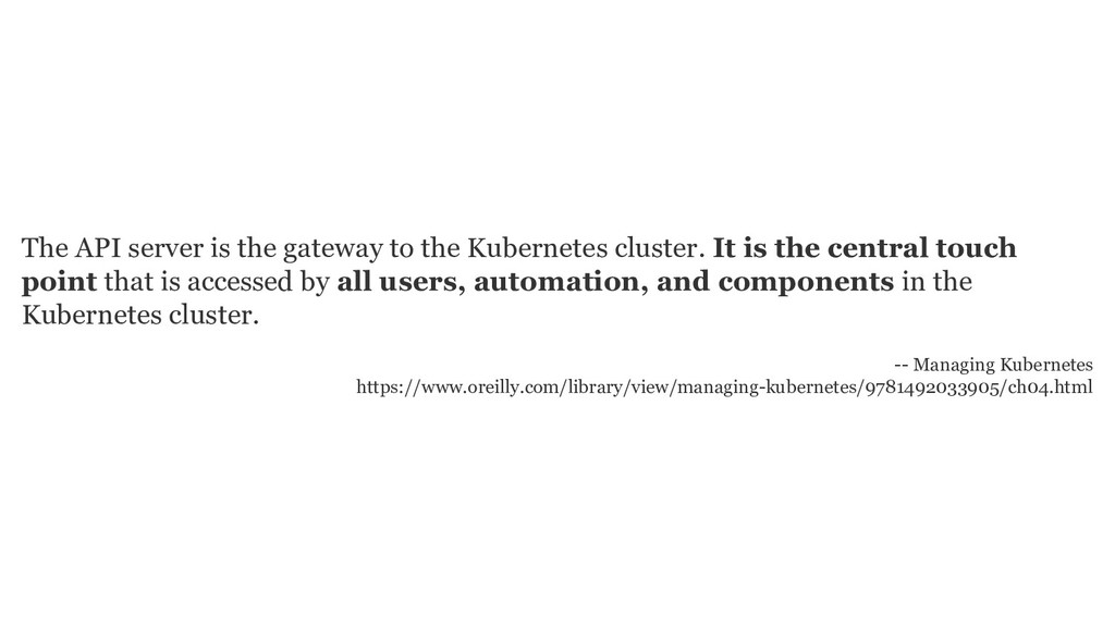 The API server is the gateway to the Kubernetes...