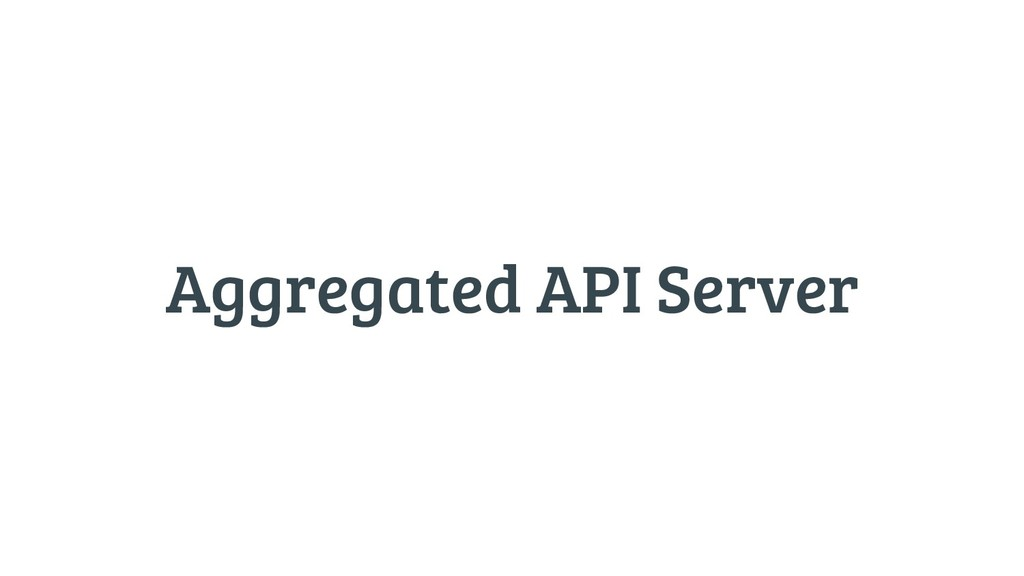 Aggregated API Server