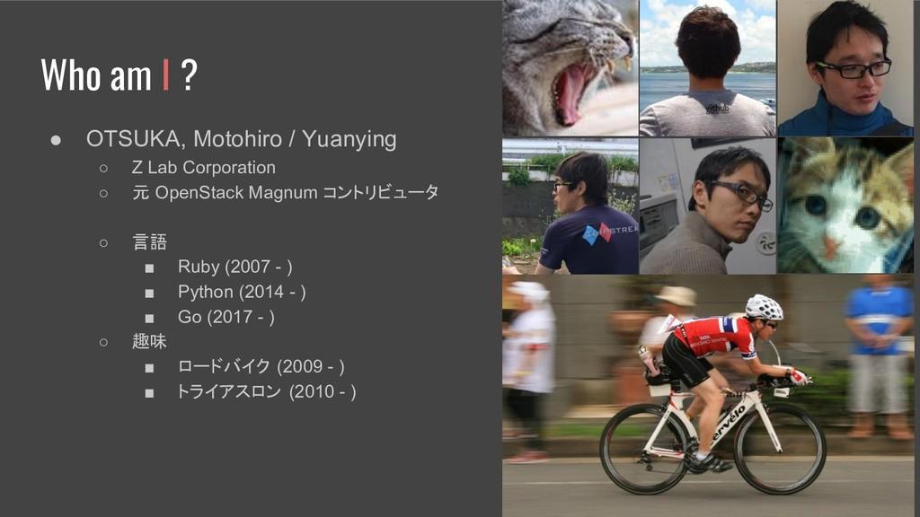 Who am I ? ● OTSUKA, Motohiro / Yuanying ○ Z La...