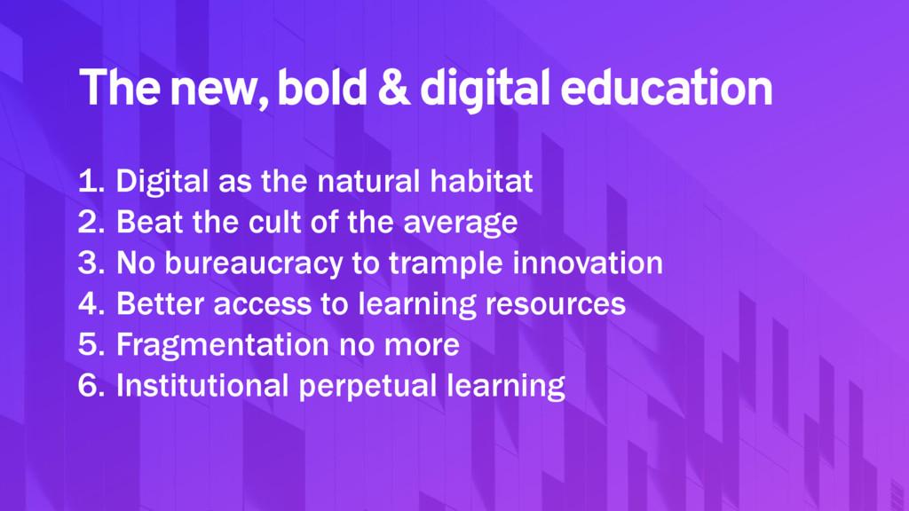 The new, bold & digital education 1. Digital as...