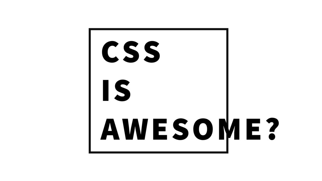 CSS IS AWESOME?