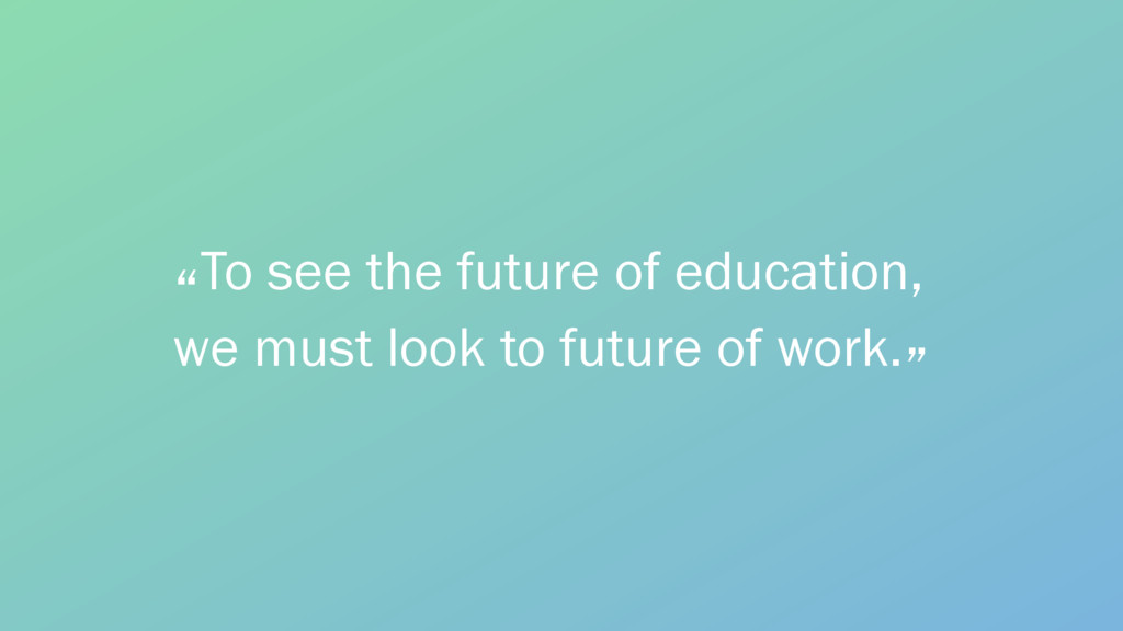"""To see the future of education, we must look t..."