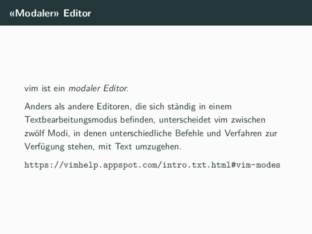 «Modaler» Editor vim ist ein modaler Editor. An...