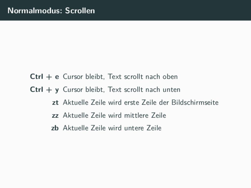 Normalmodus: Scrollen Ctrl + e Cursor bleibt, T...