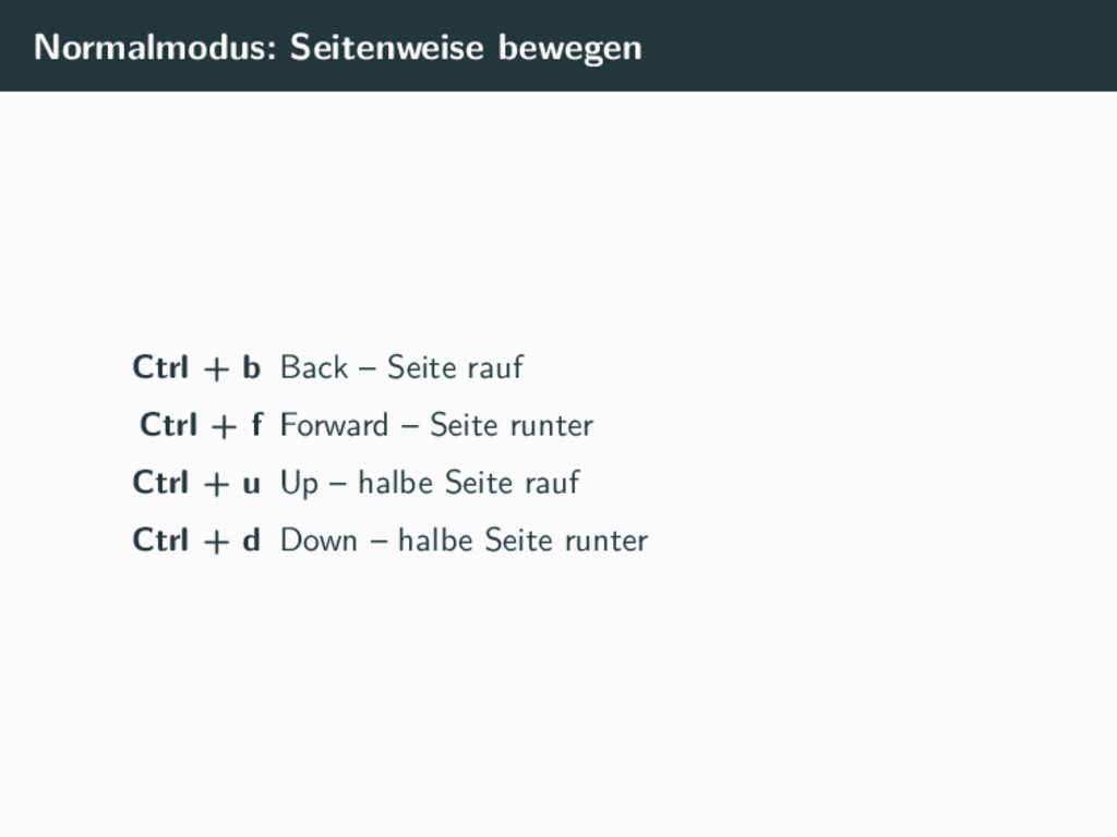 Normalmodus: Seitenweise bewegen Ctrl + b Back ...