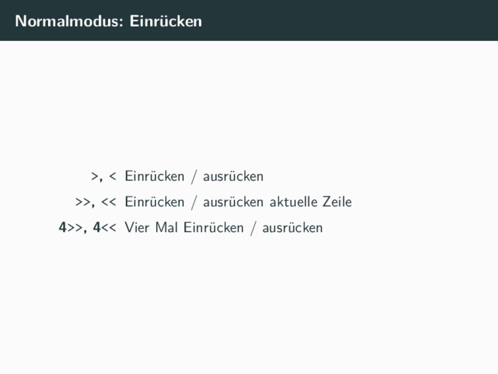 Normalmodus: Einrücken >, < Einrücken / ausrück...