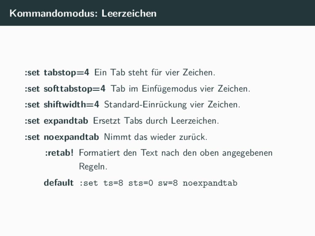 Kommandomodus: Leerzeichen :set tabstop=4 Ein T...