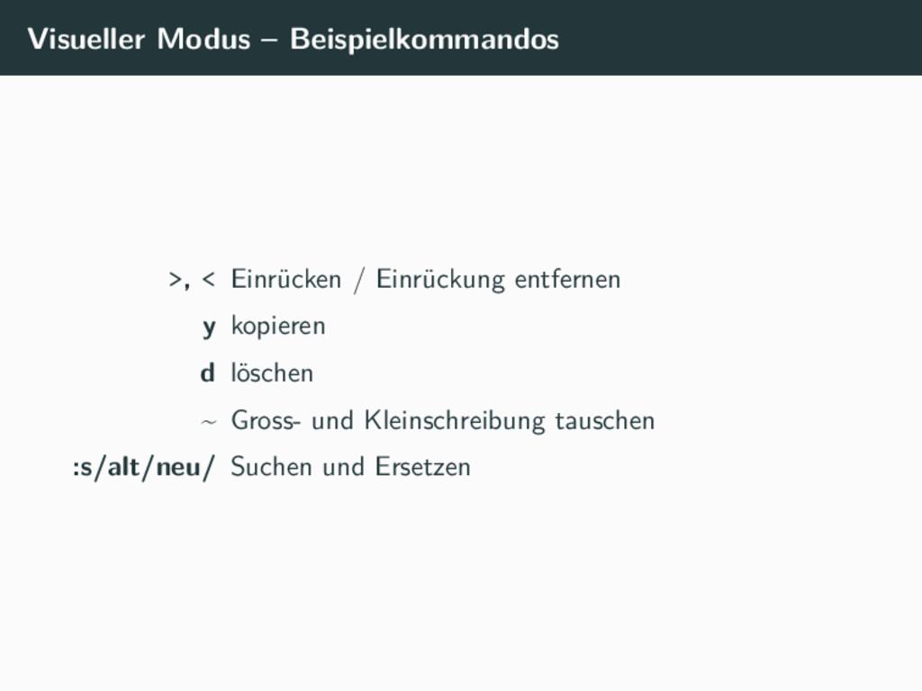 Visueller Modus – Beispielkommandos >, < Einrüc...