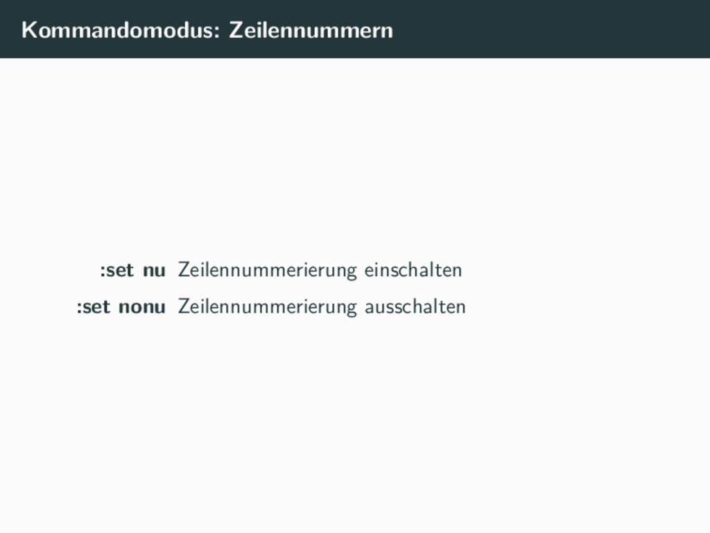 Kommandomodus: Zeilennummern :set nu Zeilennumm...