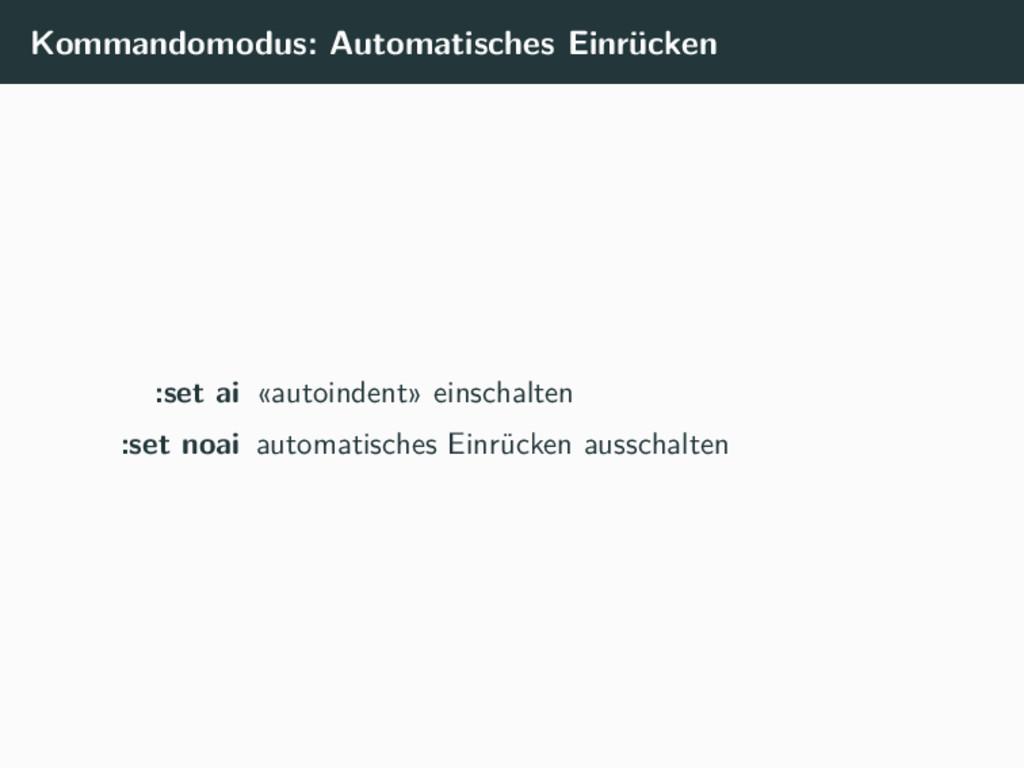 Kommandomodus: Automatisches Einrücken :set ai ...