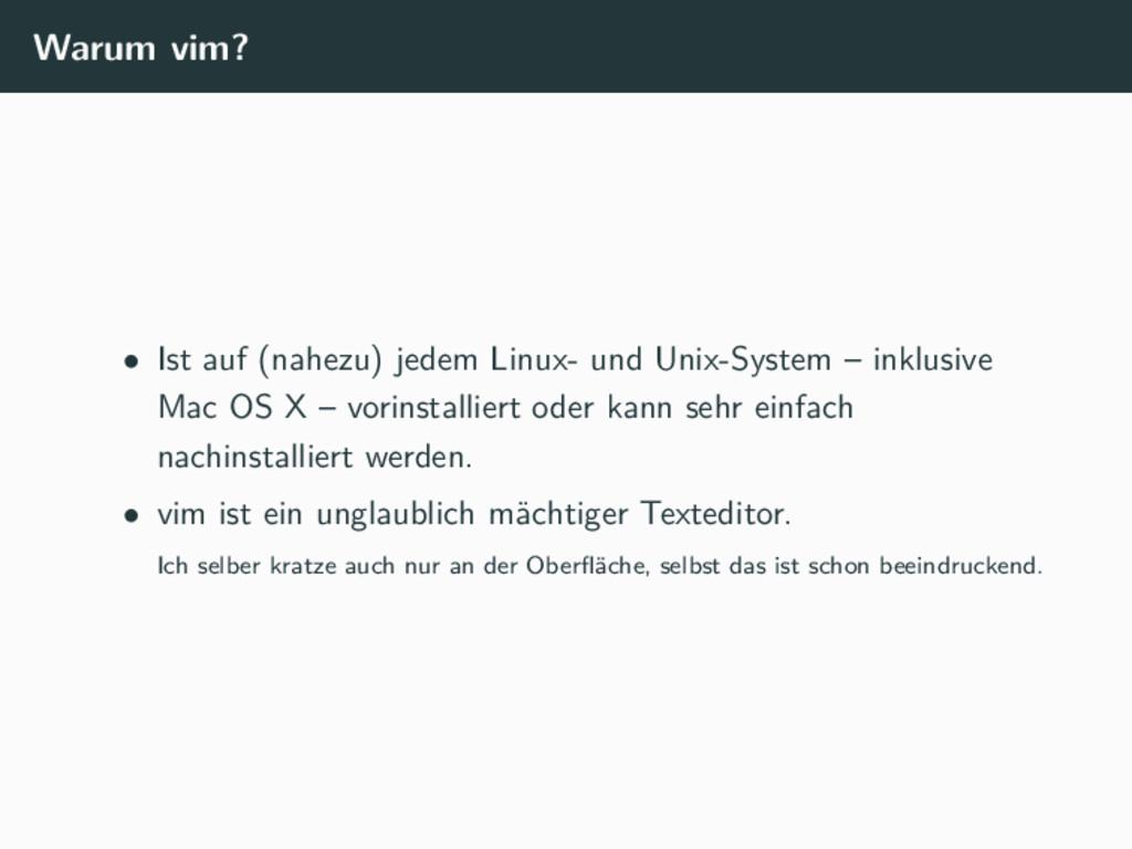 Warum vim? • Ist auf (nahezu) jedem Linux- und ...