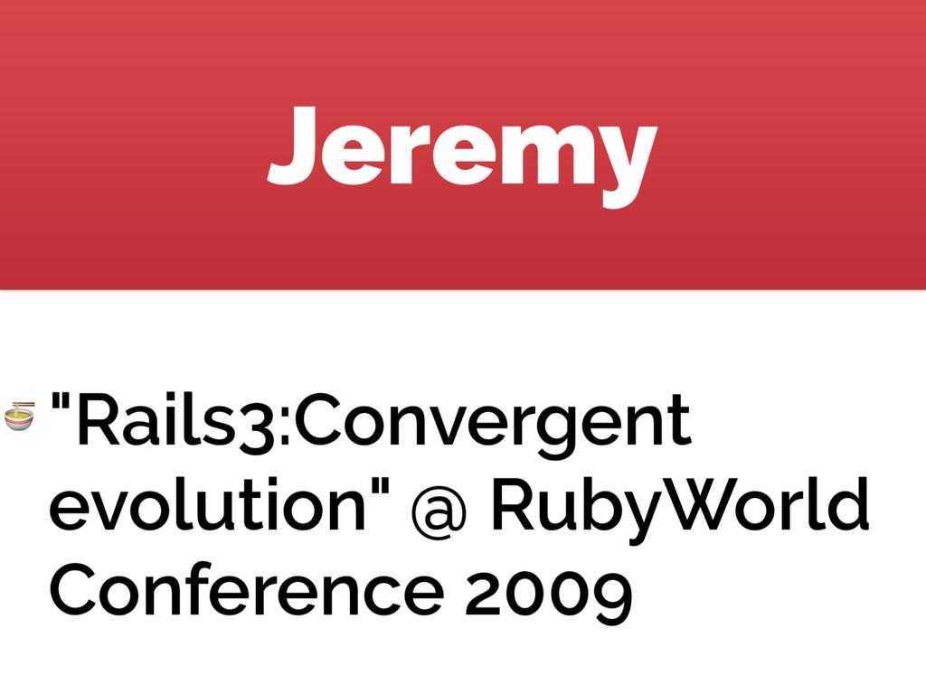 "Jeremy  ""Rails3:Convergent evolution"" @ RubyWor..."