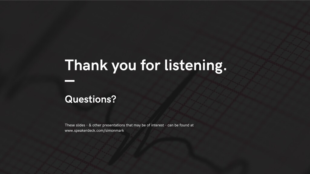 Thank you for listening. Questions? These slide...