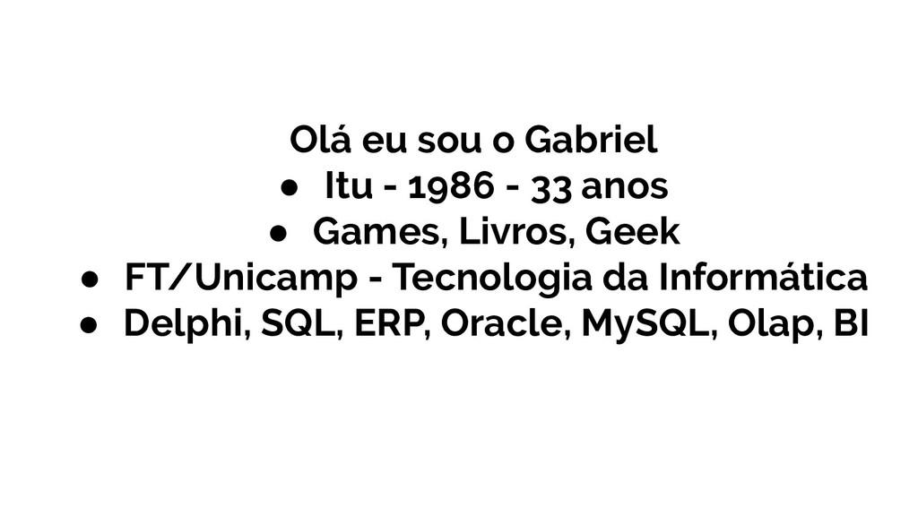 Olá eu sou o Gabriel ● Itu - 1986 - 33 anos ● G...