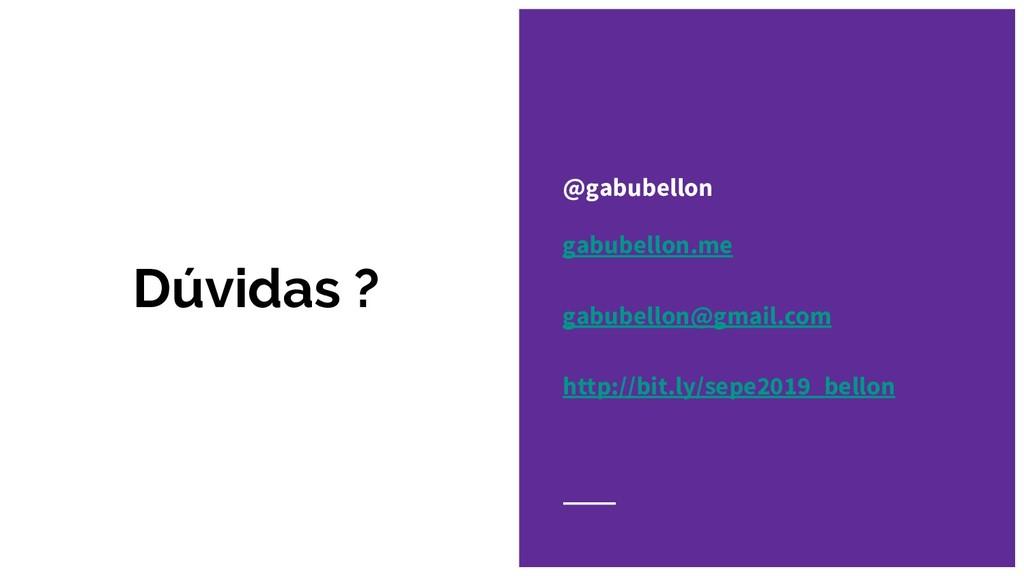 Dúvidas ? @gabubellon gabubellon.me gabubellon@...