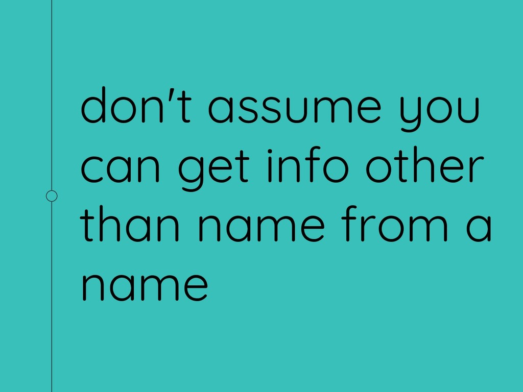don't assume you can get info other than name f...