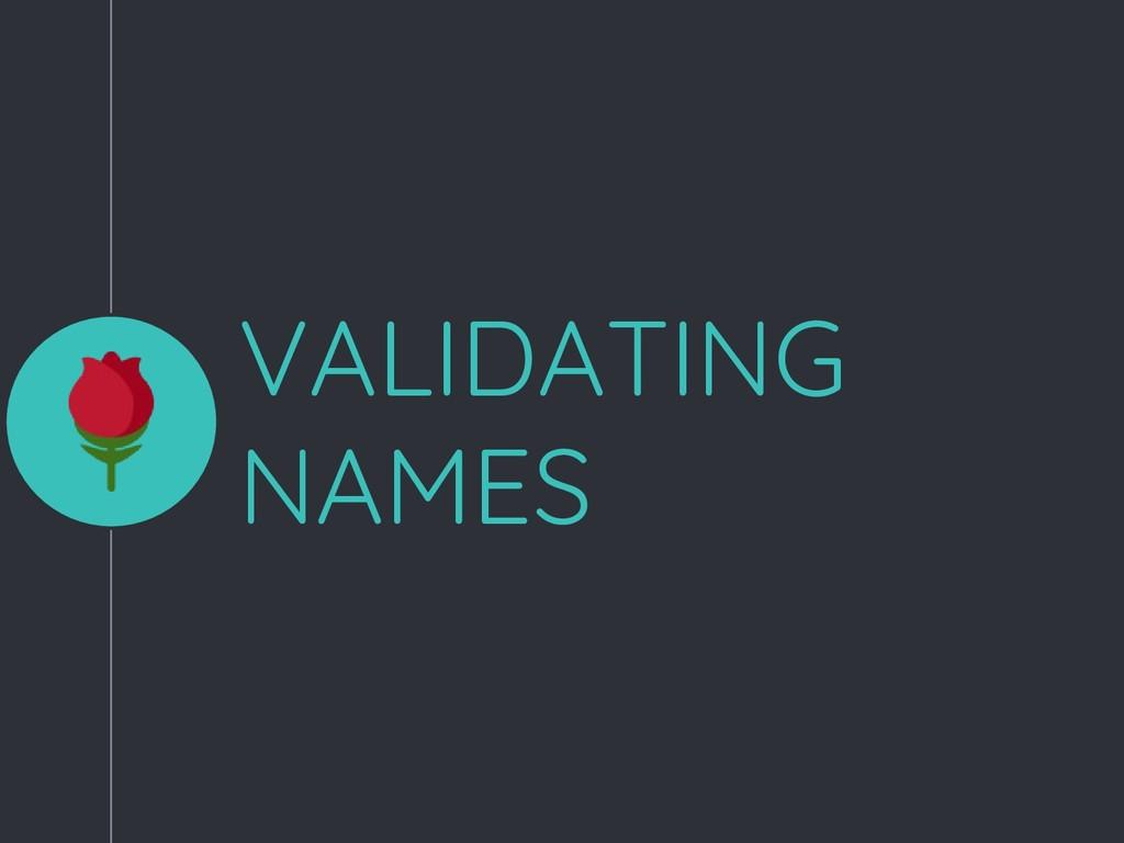VALIDATING NAMES