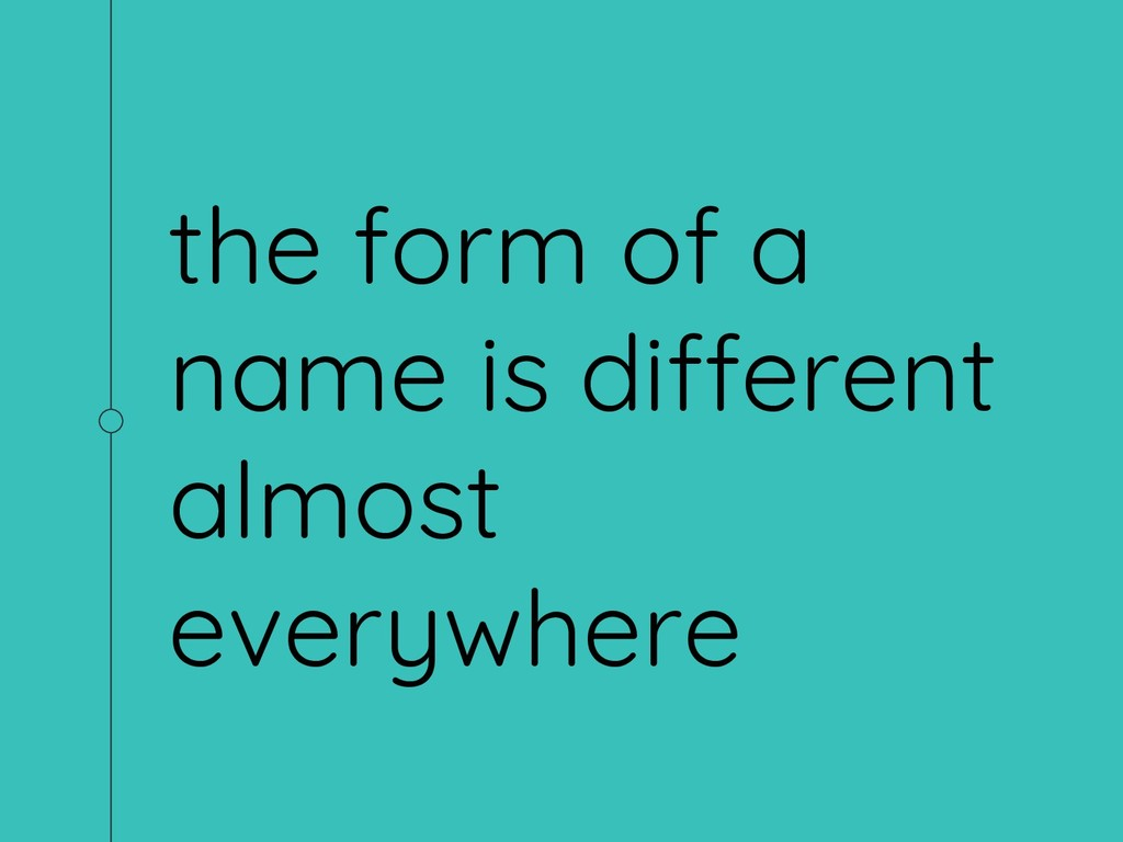 the form of a name is different almost everywhe...
