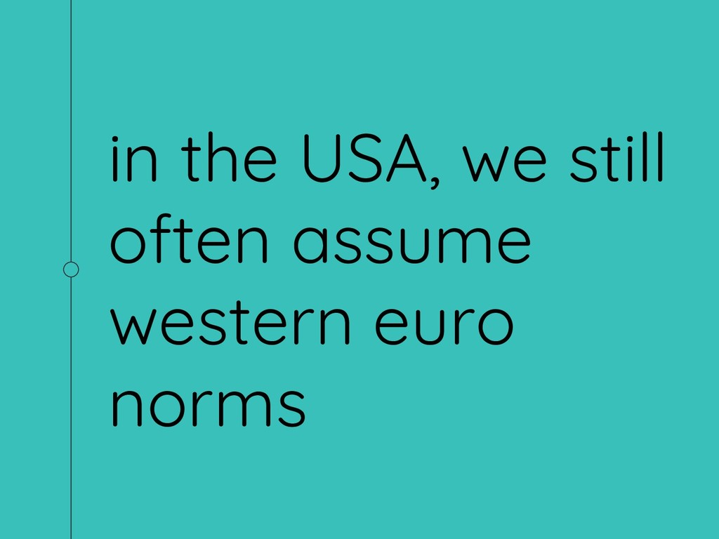 in the USA, we still often assume western euro ...