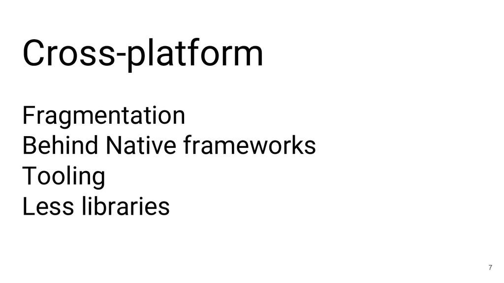 Cross-platform 7 Fragmentation Behind Native fr...