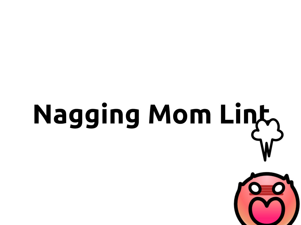 Nagging Mom Lint