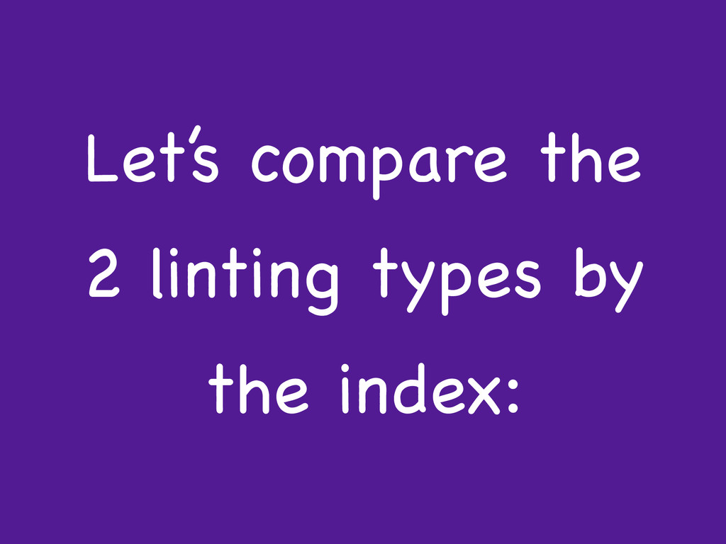 Let's compare the 2 linting types by the index: