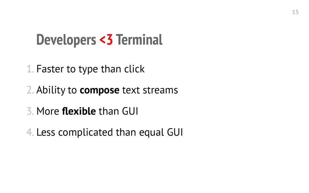 Developers <3 Terminal 1. Faster to type than c...