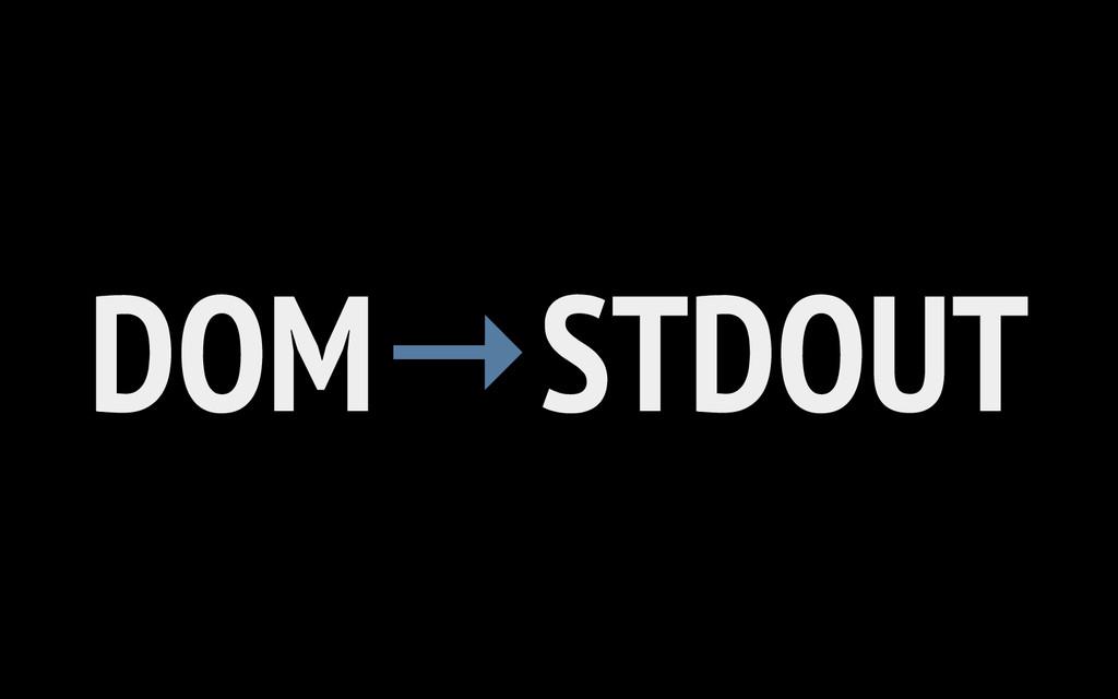 DOM STDOUT →