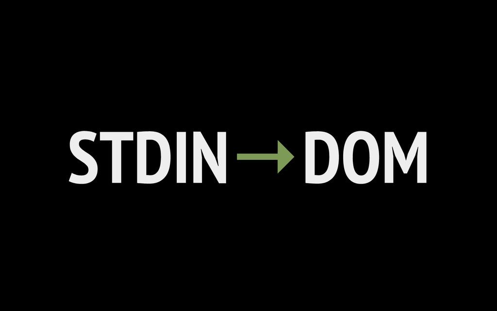 STDIN DOM →
