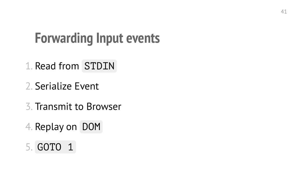 Forwarding Input events 1. Read from S T D I N ...