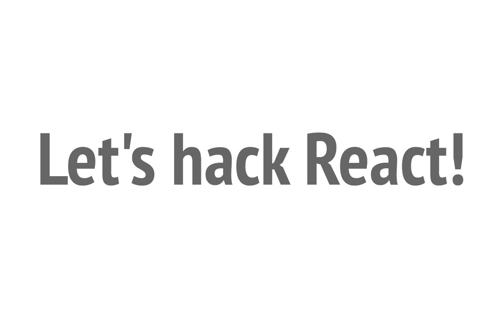 Let's hack React!