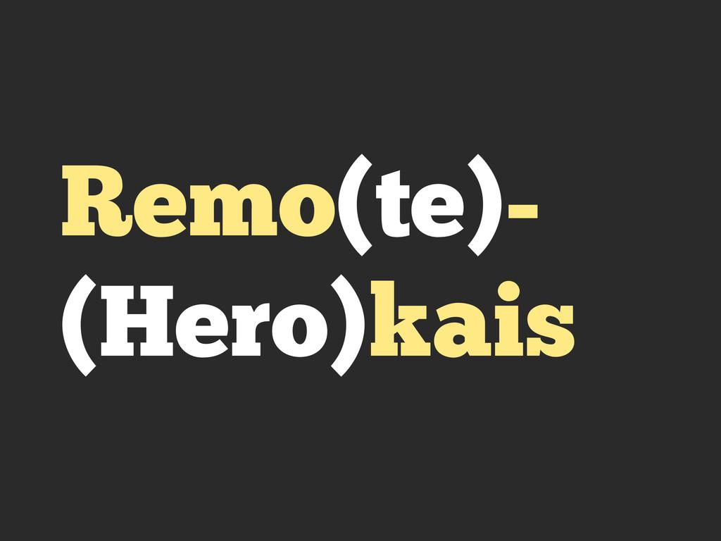 Remo(te)- (Hero)kais