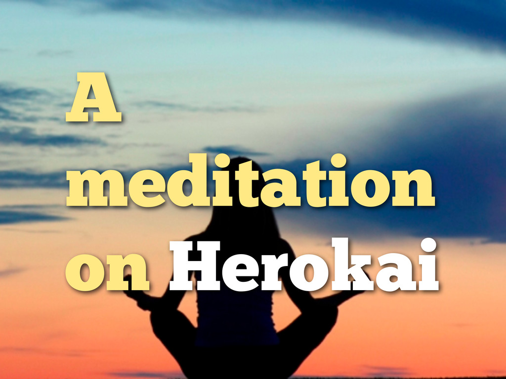 A meditation on Herokai