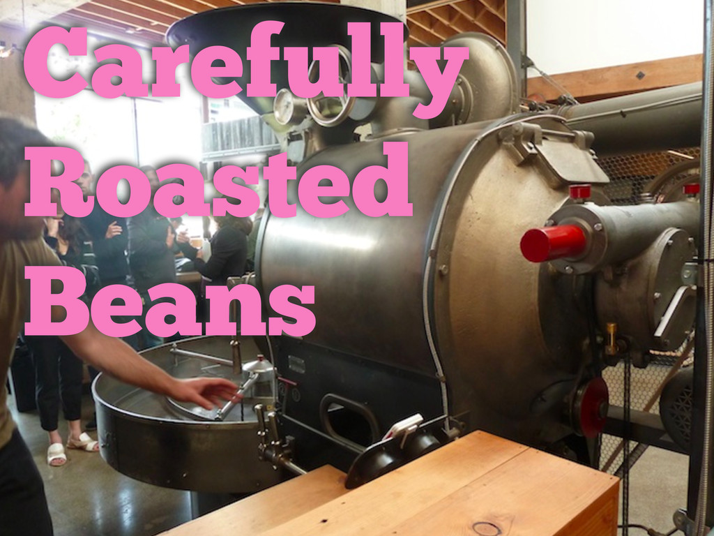 Carefully Roasted Beans