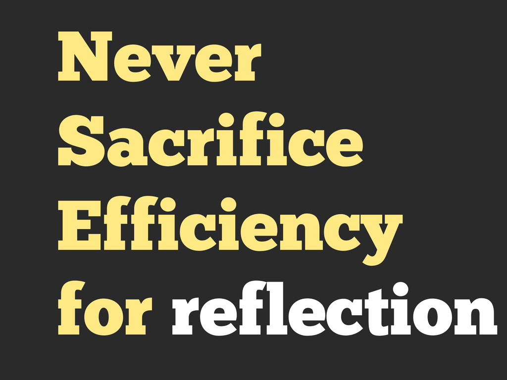 Never Sacrifice Efficiency for reflection