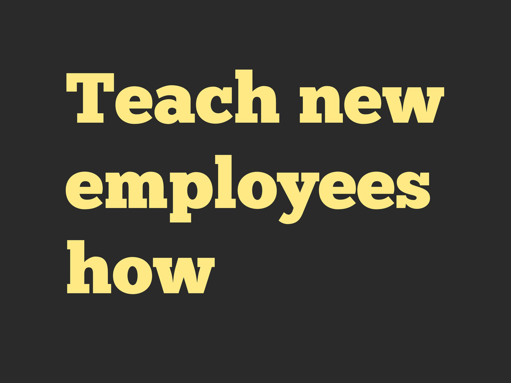 Teach new employees how