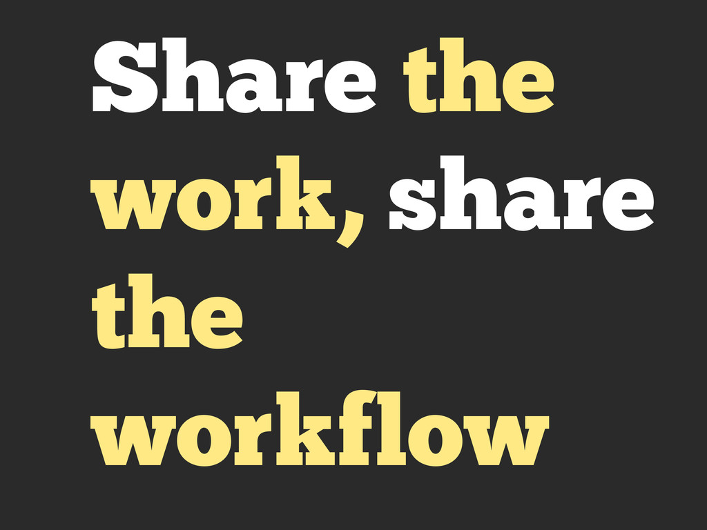 Share the work, share the workflow