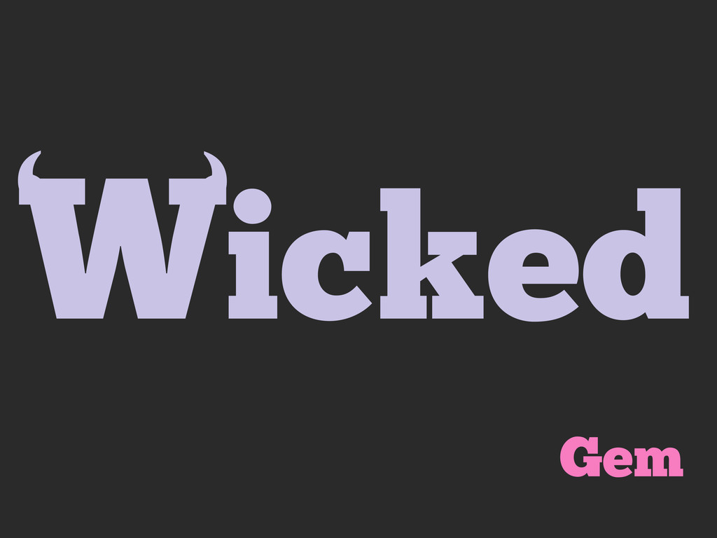 Wicked ' ' Gem