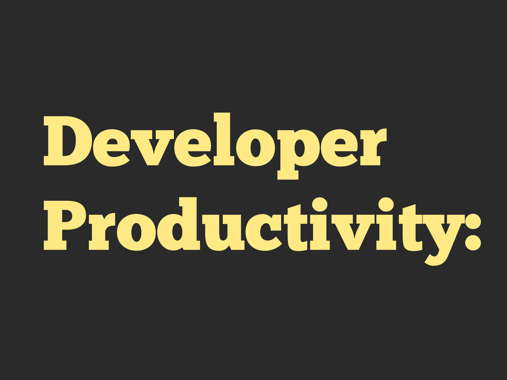 Developer Productivity: