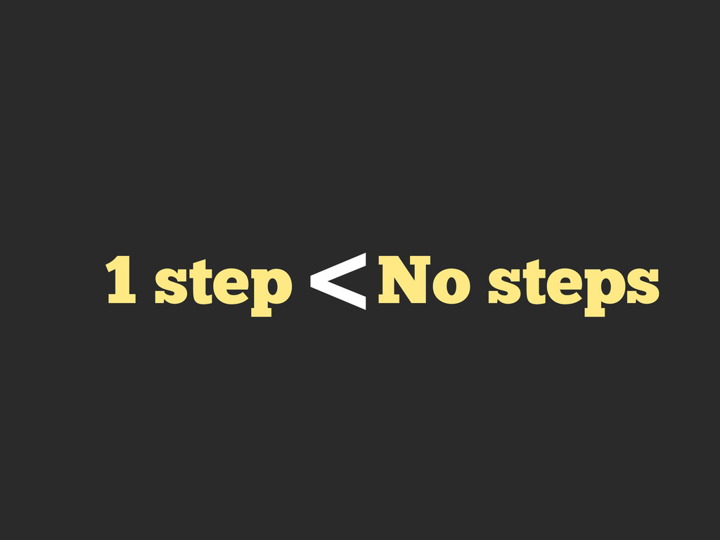 1 step No steps <