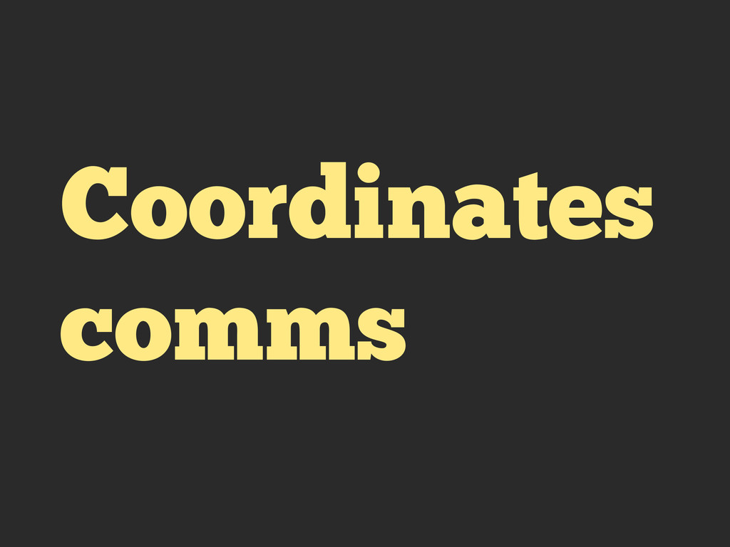 Coordinates comms