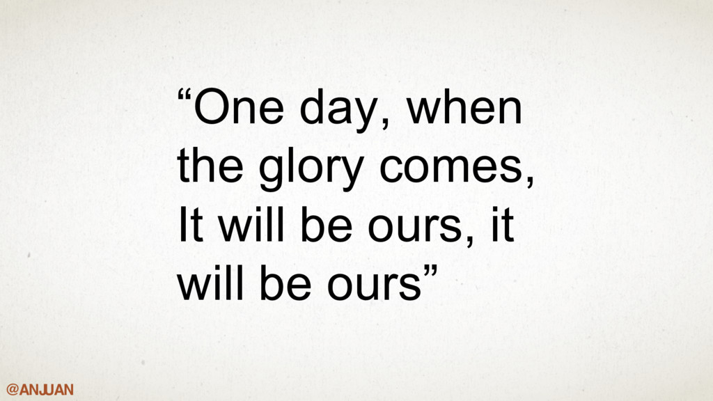 "@ANJ UAN ""One day, when the glory comes, It wil..."