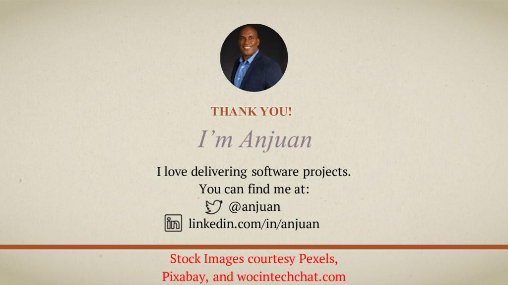 THANK YOU! I'm Anjuan I love delivering softwar...
