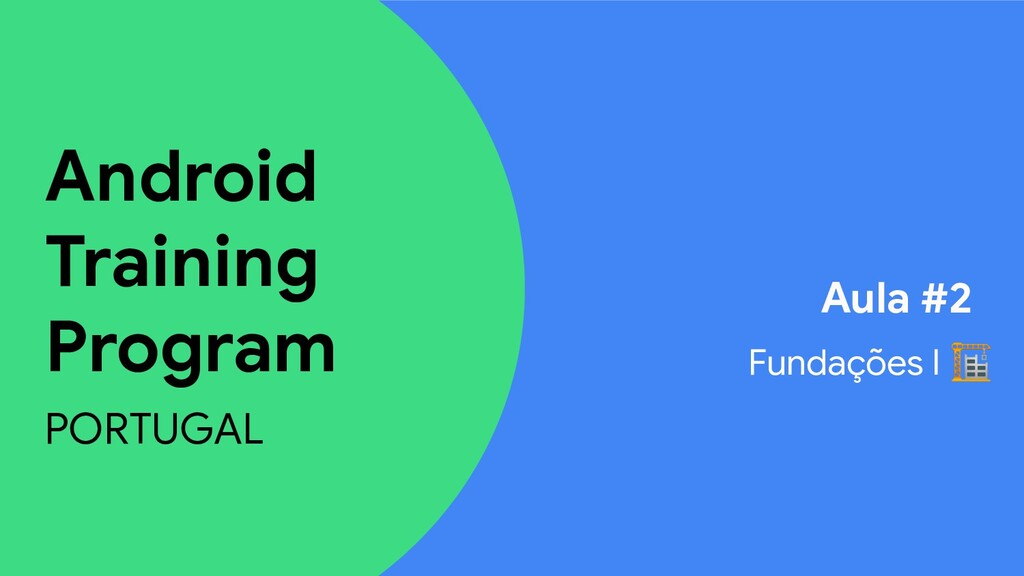 Android Training Program PORTUGAL Aula #2 Funda...