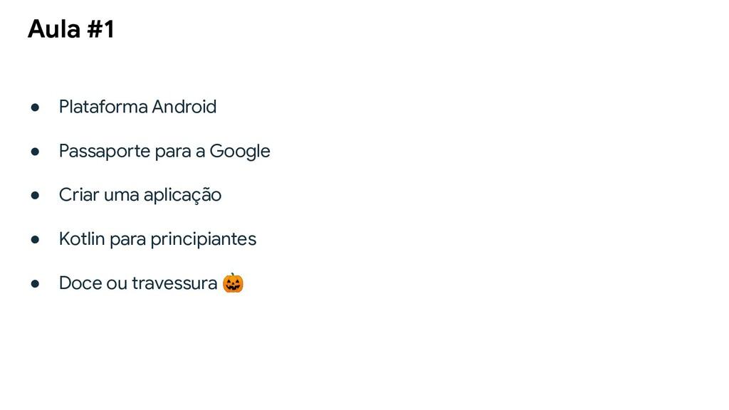 Aula #1 ● Plataforma Android ● Passaporte para ...