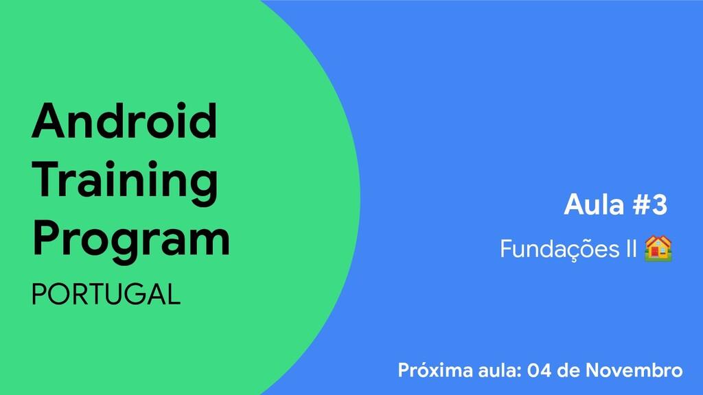 Android Training Program PORTUGAL Aula #3 Funda...