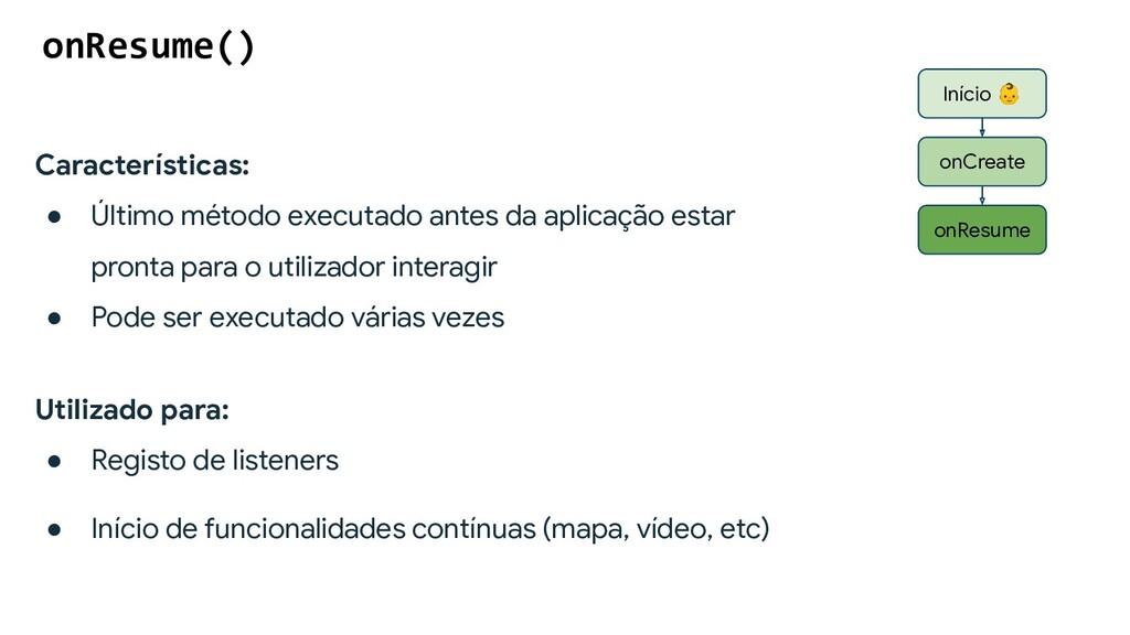 onResume() Início  onCreate onResume Caracterís...