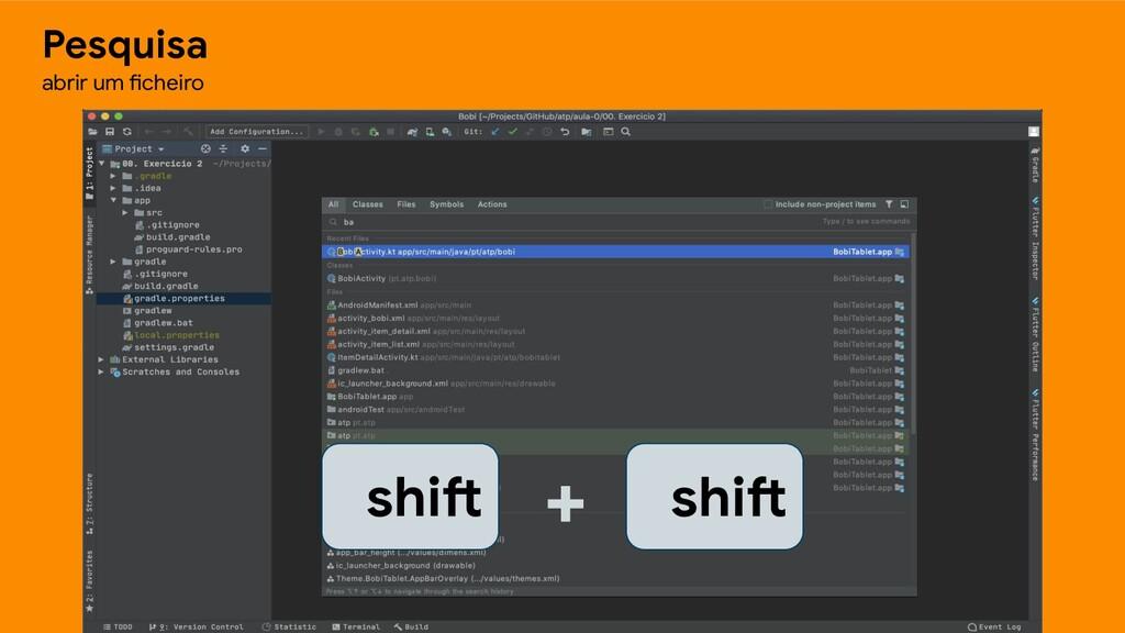 Pesquisa abrir um ficheiro shift shift +