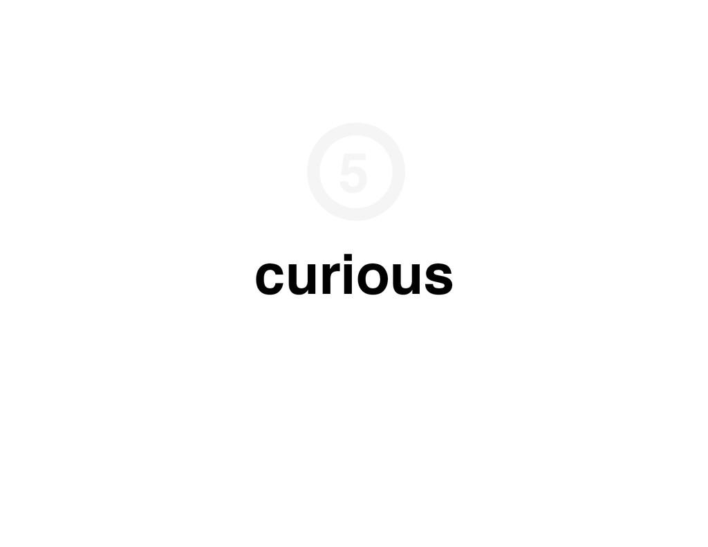 curious 5