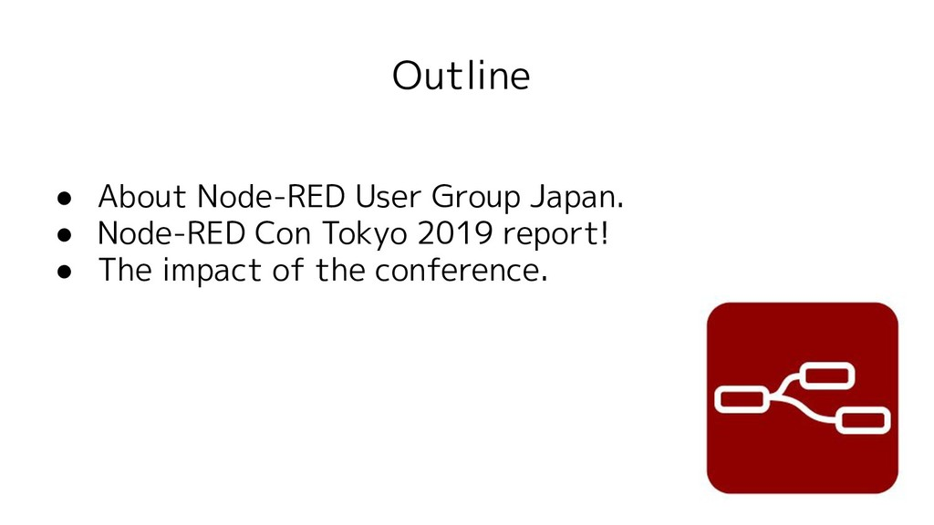 Outline ● About Node-RED User Group Japan. ● No...